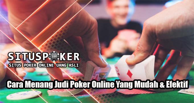 Cara Menang Judi Poker Online Yang Mudah & Efektif