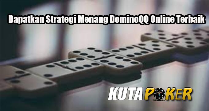 Dapatkan Strategi Menang DominoQQ Online Terbaik