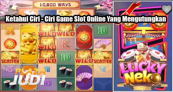 Ketahui Ciri - Ciri Game Slot Online Yang Mengutungkan