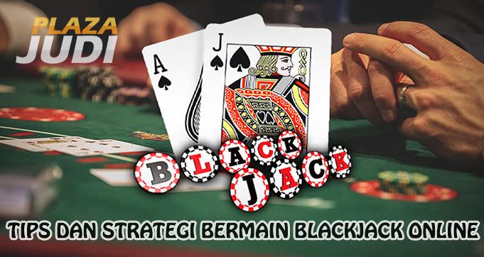 TIPS DAN STRATEGI DALAM PERMAINAN BLACKJACK ONLINE